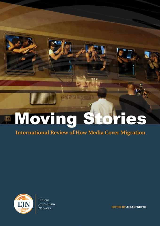 Moving Stories - An International Review Of How Media Cover Migration