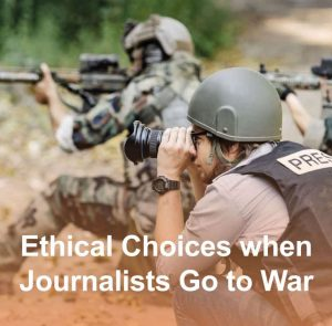 Ethical Choices When Journalists go to War