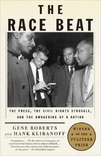 The Race Beat: The Press, the Civil Rights Struggle, and the Awakening of a Nation (2007) by Gene Roberts and Hank Klibanoff